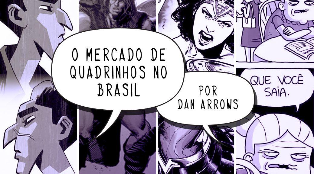 Destaques do mercado brasileiro de HQs, por Dan Arrows